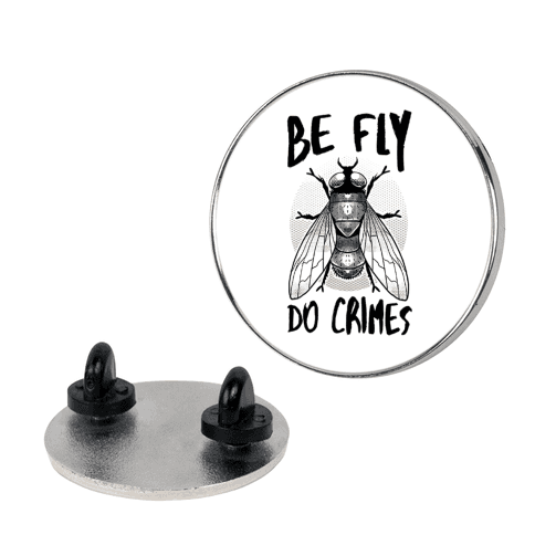 Be Fly Do Crimes Pin