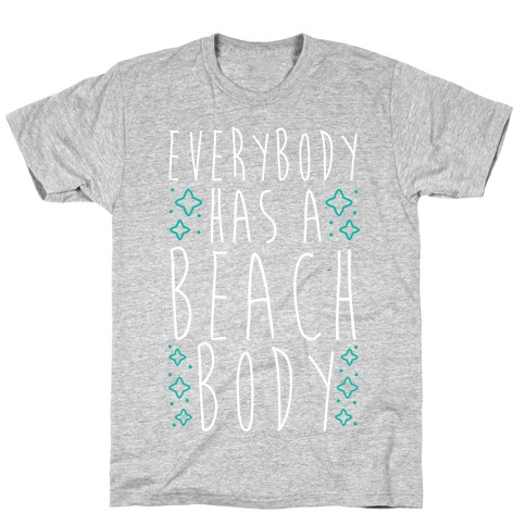 Everybody Has A Beach Body T-Shirt