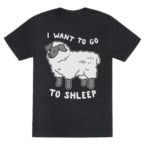 I Want To Go To Shleep T-Shirt