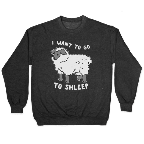I Want To Go To Shleep Pullover