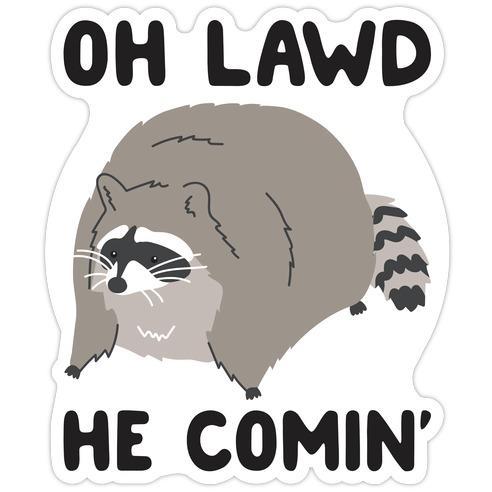 Oh Lawd He Comin' Raccoon Die Cut Sticker