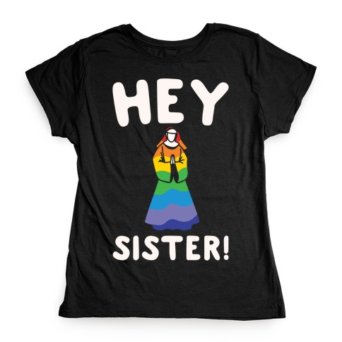 04face7f3 Hey Sister Pride Parody White Print Womens T-Shirt