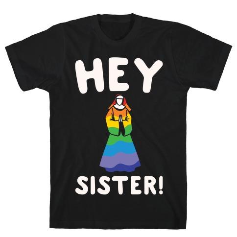 Hey Sister Pride Parody White Print T-Shirt