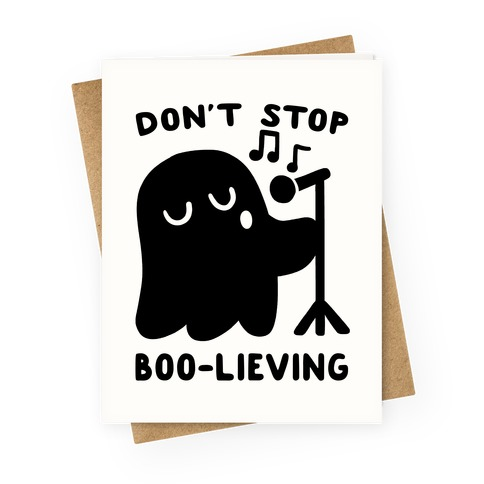 Don't Stop Boo-lieving  Greeting Card