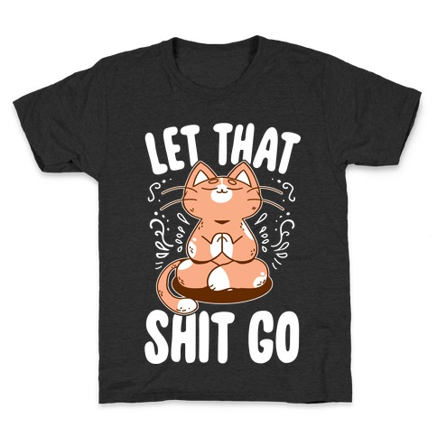 Let That Shit Go Kids T-Shirt