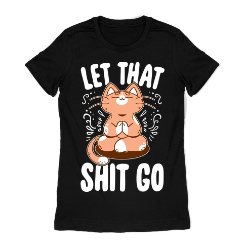 Let That Shit Go Womens T-Shirt