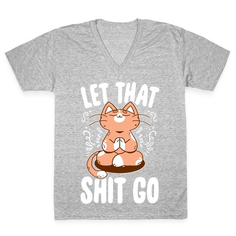 Let That Shit Go V-Neck Tee Shirt