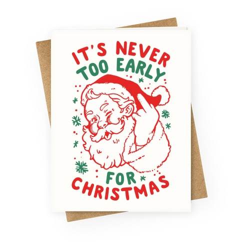 It's Never Too Early For Christmas Greeting Card