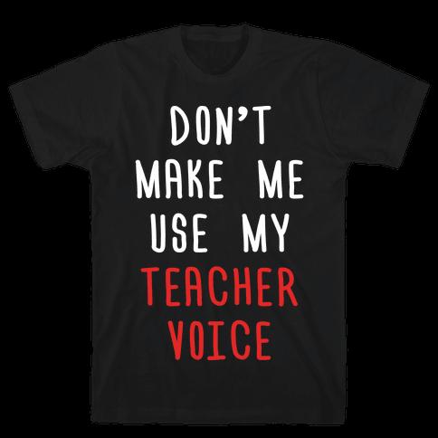 Don't Make Me Use My Teacher Voice Mens T-Shirt