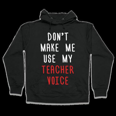 Don't Make Me Use My Teacher Voice Hooded Sweatshirt