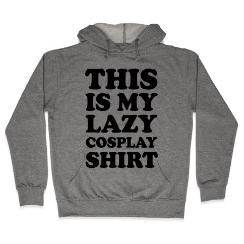 This Is My Lazy Cosplay Shirt Hooded Sweatshirt