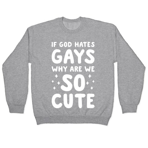 If God Hates Gays Why Are We So Cute (White) Pullover