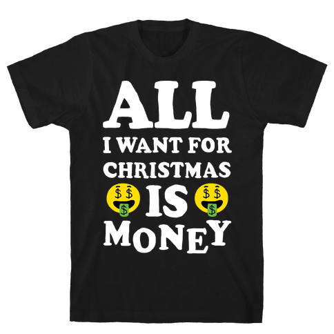 All I Want For Christmas Is Money Mens T-Shirt