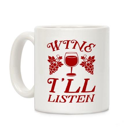 Wine I'll Listen Coffee Mug