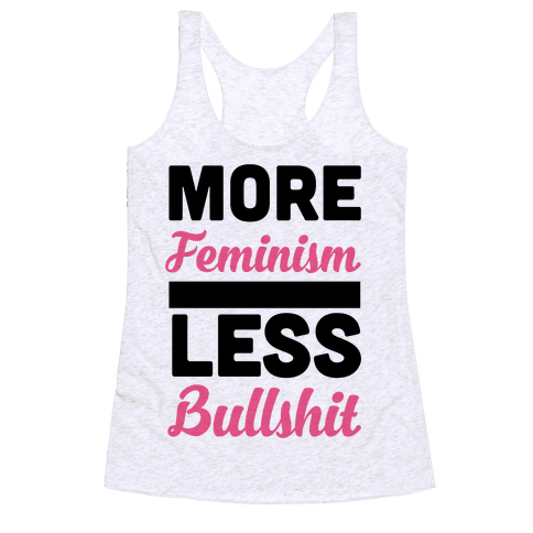 More Feminism, Less Bullsh*t Racerback Tank Top