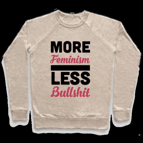 More Feminism, Less Bullsh*t Pullover