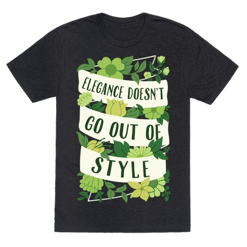 Elegance Doesn't Go Out Of Style T-Shirt