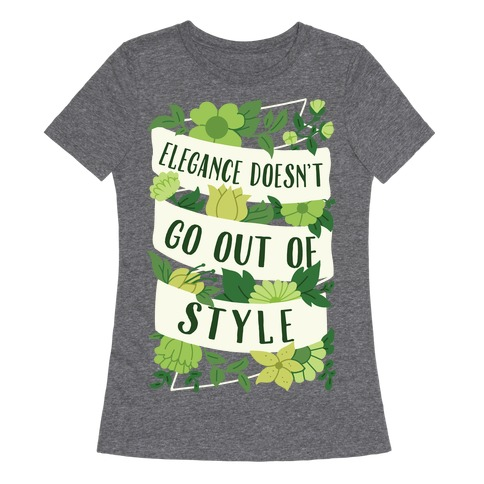 Elegance Doesn't Go Out Of Style Womens T-Shirt