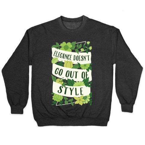 Elegance Doesn't Go Out Of Style Pullover