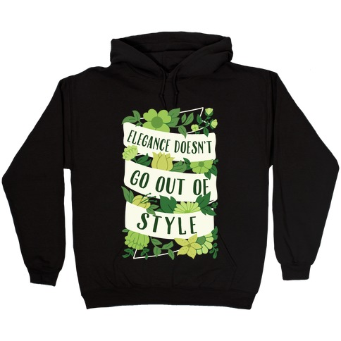 Elegance Doesn't Go Out Of Style Hooded Sweatshirt