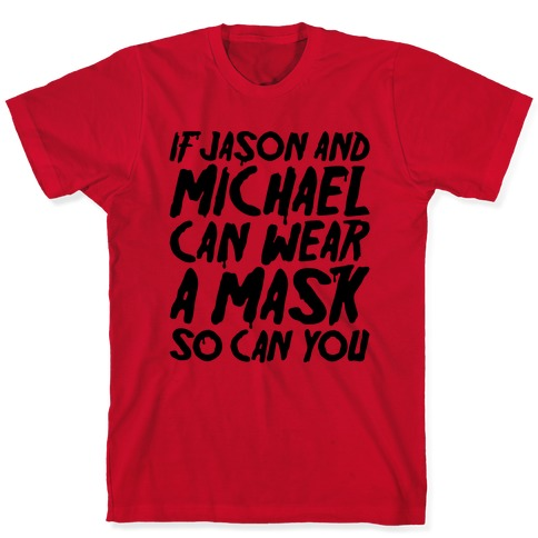 If Jason and Michael Can Wear A Mask So Can You Parody T-Shirt