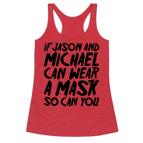If Jason and Michael Can Wear A Mask So Can You Parody Racerback Tank Top