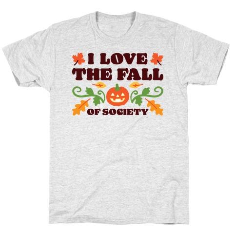 I Love The Fall Of Society Mens/Unisex T-Shirt