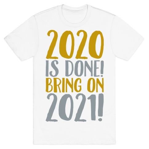 2020 Is Done Bring On 2021 T-Shirt