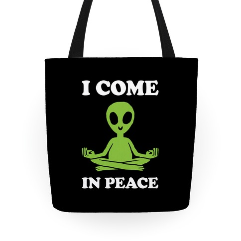 I Come In Peace Tote