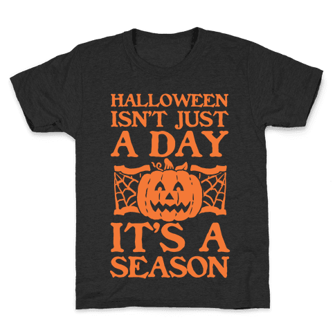Halloween is a Season Kids T-Shirt