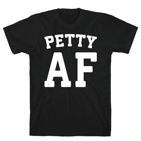 Petty Af White Print  Mens T-Shirt