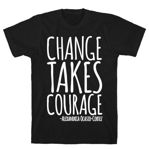 Change Takes Courage Alexandria Ocasio-Cortez Quote White Print Mens T-Shirt