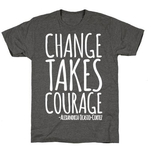 Change Takes Courage Alexandria Ocasio-Cortez Quote White Print T-Shirt