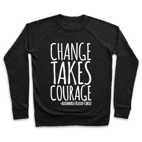 Change Takes Courage Alexandria Ocasio-Cortez Quote White Print Pullover