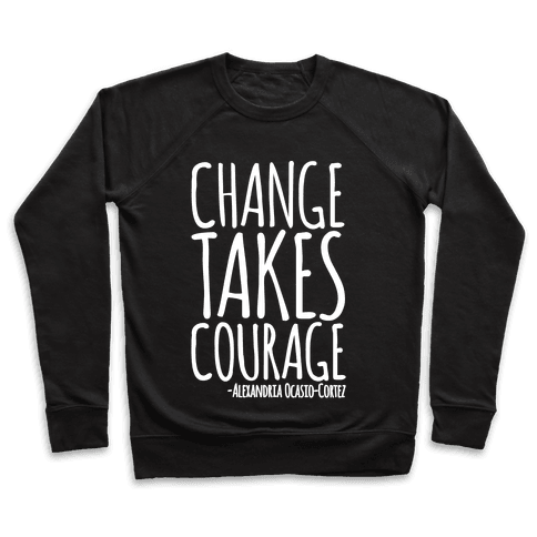 Change Takes Courage Alexandria Ocasio-Cortez Quote White Print Pullover