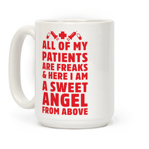 All of My Patients are Freaks & Here I Am a Sweet Angel From Above Coffee Mug