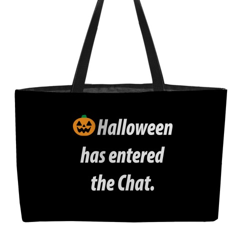 Halloween Has Entered The Chat Weekender Tote