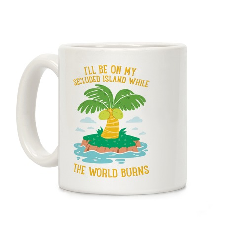 I'll Be On My Secluded Island While The World Burns Coffee Mug