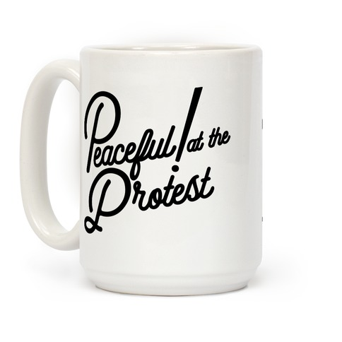 Peaceful! At The Protest Coffee Mug