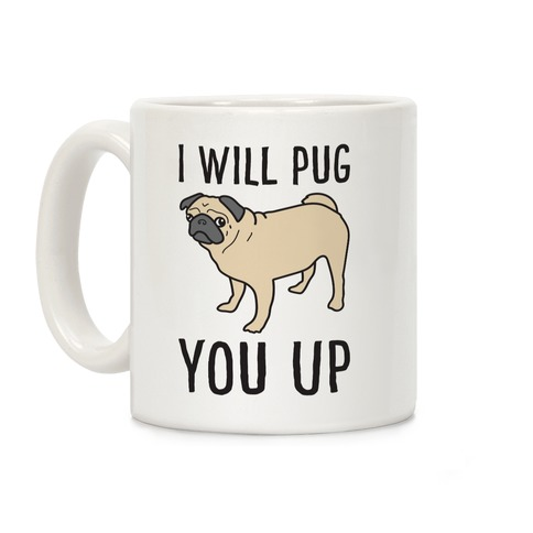 I Will Pug You Up Coffee Mug