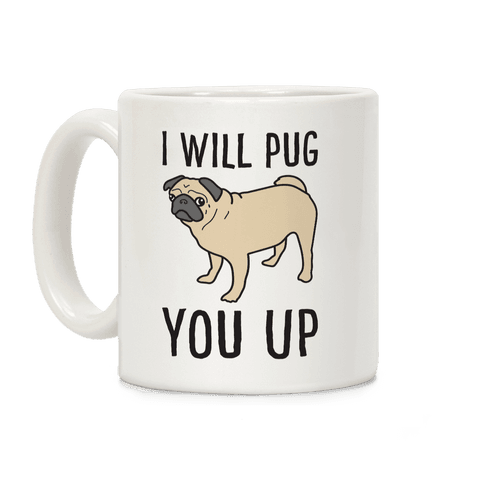 I Will Pug You Up Coffee Mug