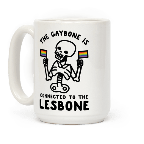 The Gaybone is Connected to the Lesbone Coffee Mug