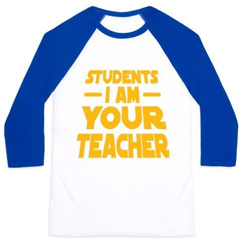 Students, I Am your Teacher Baseball Tee