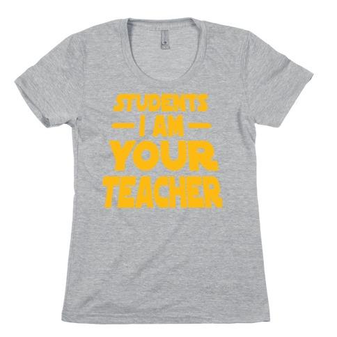 Students, I Am your Teacher Womens T-Shirt