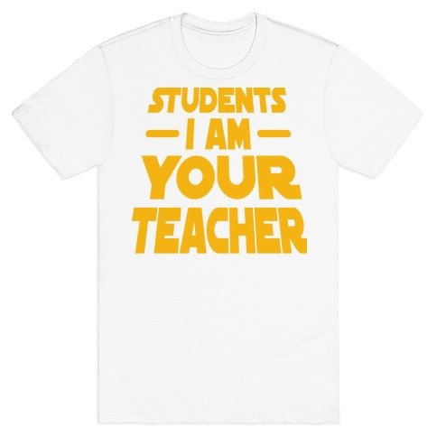 Students, I Am your Teacher T-Shirt
