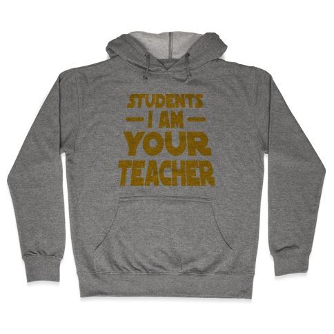 Students, I Am your Teacher Hooded Sweatshirt