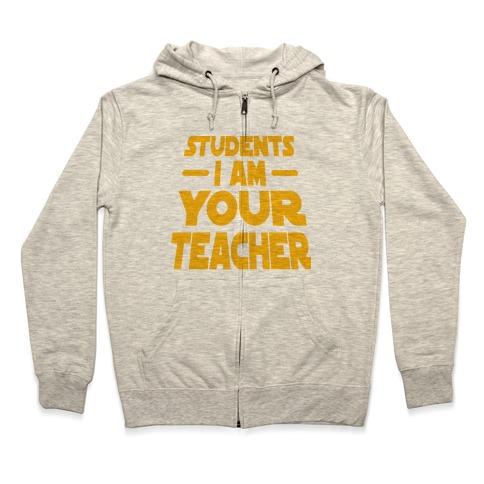 Students, I Am your Teacher Zip Hoodie