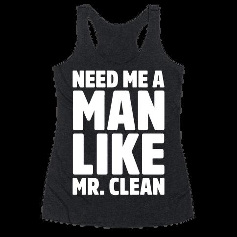 Need Me A Man Like Mr. Clean Parody White Print  Racerback Tank Top
