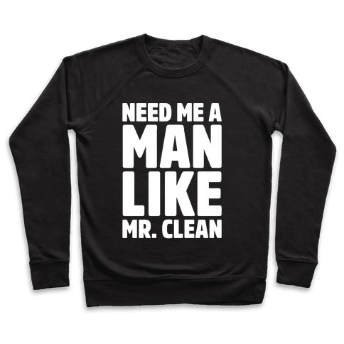 Need Me A Man Like Mr. Clean Parody White Print  Pullover