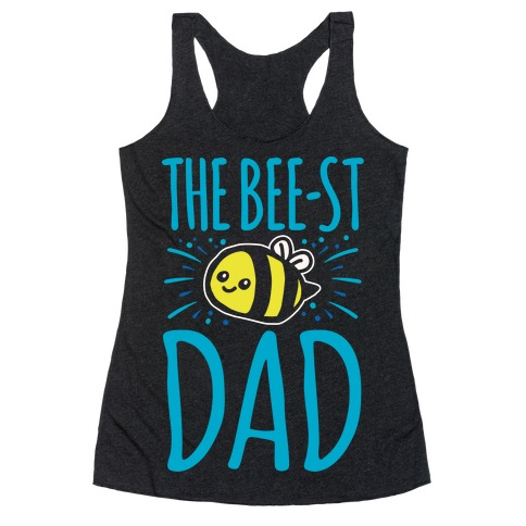 e43017357 The Bee-st Dad Father's Day Bee Shirt White Print Racerback Tank Top